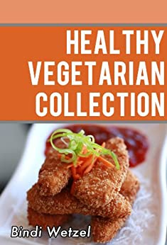 Healthy Vegetarian Collection: More Than 100 Healthy Recipes for a Vegetarian Diet by [Wetzel, Bindi]