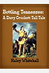 Bottling Tennessee: A Davy Crockett Tall Tale Kindle Edition