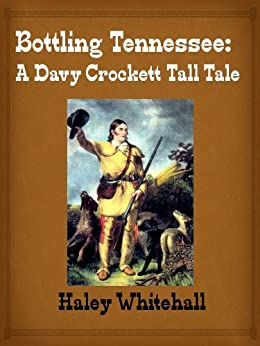 Bottling Tennessee: A Davy Crockett Tall Tale by [Whitehall, Haley]
