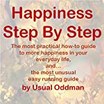 Happiness Step by Step: The Most Practical How-To Guide to More Happiness in Your Everyday Life, And... The Most Unusual Easy Running Guide | Usual Oddman