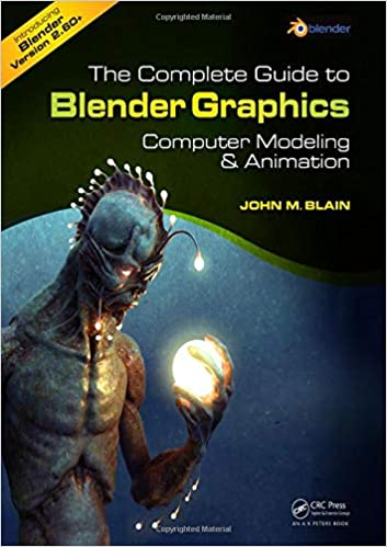 The Complete Guide to Blender Graphics: A Beginner's Guide