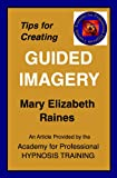 Article: Tips for Creating Guided Imagery that Works (Hypnosis and Guided Imagery Book 1)