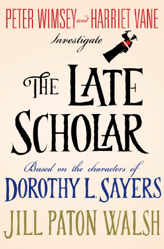 The Late Scholar: Peter Wimsey and Harriet Vane Investigate (Lord Peter Wimsey/Harriet Vane Mysteries Book 4)