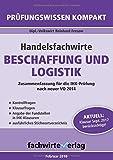 Handelsfachwirte: Beschaffung und Logistik: Prüfungswissen kompakt für die IHK-Klausuren (Handelsfachwirte / Prüfungswissen kompakt)