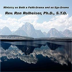 Ministry as Both a Faith-Drama and an Ego-Drama