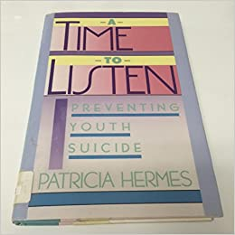 A Time to Listen: Preventing Youth Suicide: Patricia Hermes