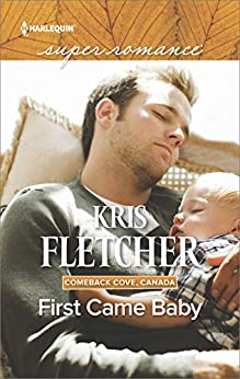 First Came Baby (Comeback Cove, Canada) by [Fletcher, Kris]