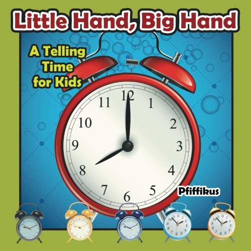 Little Hand, Big Hand - A Telling Time for Kids