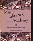 Music, Libraries, and the Academy : Essays in Honor of Lenore Coral, , 0895796120