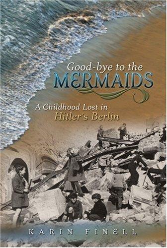 Good-bye to the Mermaids: A Childhood Lost in Hitler's Berlin
