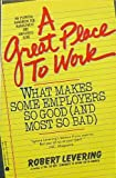 A Great Place to Work: What Makes Some Employers So Good (and Most So Bad)