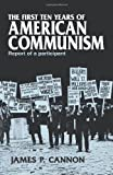 The First Ten Years of American Communism, James P. Cannon, 0873483537
