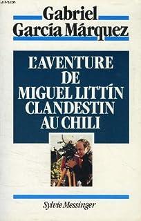 L'aventure de Miguel Littin, clandestin au Chili, Garcia Marquez, Gabriel