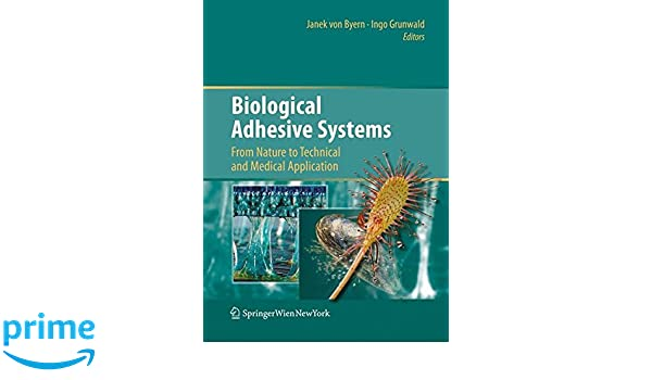 Amazon Biological Adhesive Systems From Nature To Technical And Medical Application 9783709101414 Janek Byern Ingo Grunwald Books