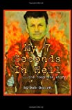 My 7 Seconds in Hell the Complete Story _, Dale Garrett, 1493692410
