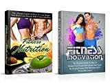 Fitness: Fitness Nutrition and Fitness Motivation: Ultimate Guides to: Health, Nutrition and Muscle Building - Box Set (Fitness For Beginners, Health Fitness ... Workout Plan, Fitness Goals, Nutrit)