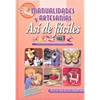 Manualidades y artesanias/ Arts and Crafts: Asi de Faciles/ That Easy (Spanish