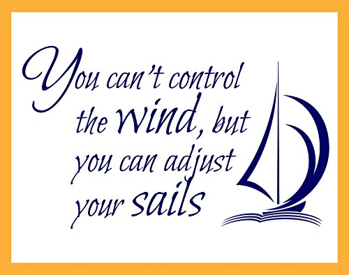 (You Can't Control the Wind but you can Adjust Your Sails, Vinyl Wall Decal LARGE)
