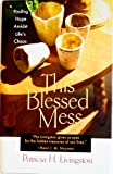 This Blessed Mess, Patricia H. Livingston, 1893732169