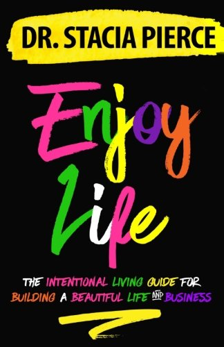 Enjoy Life: The Intentional Living Guide for Building a Beautiful Life and Business