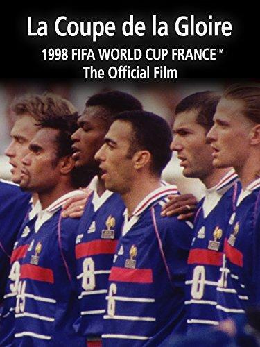 Not Coupe - La Coupe de la Gloire: The Official Film of 1998 FIFA World Cup FranceTM