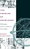 img - for The Problem of Knowledge: Philosophy, Science, and History Since Hegel book / textbook / text book