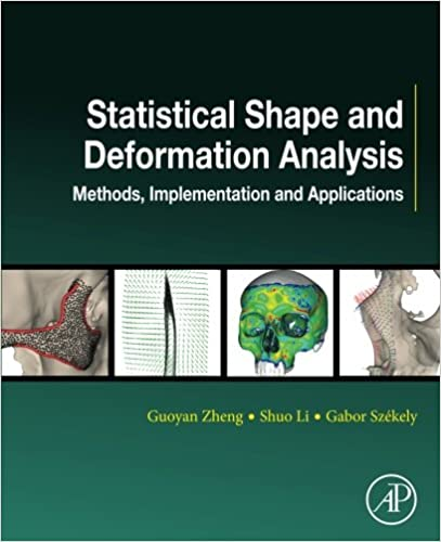 Statistical Shape and Deformation Analysis: Methods, Implementation and Applications (Computer Vision and Pattern Recognition)