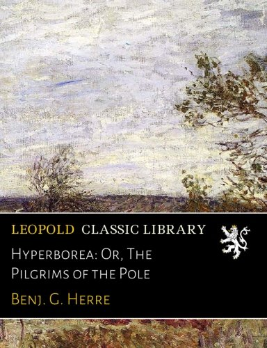 Download Hyperborea: Or, The Pilgrims of the Pole PDF