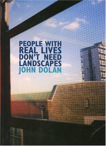 Read Online People with Real Lives Don't Need Landscapes by John Dolan (2003-09-01) PDF