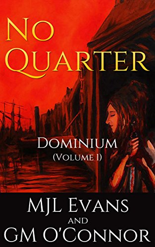 No Quarter: Dominium - Volume 1: An Adventurous Historical Romance (No Quarter- Dominium) by [Evans, MJL, O'Connor, GM]