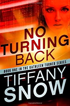 No Turning Back (The Kathleen Turner Series Book 1) by [Snow, Tiffany]