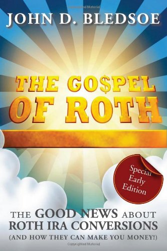 The Gospel Of Roth  The Good News About Roth Ira Conversions And How They Can Make You Money