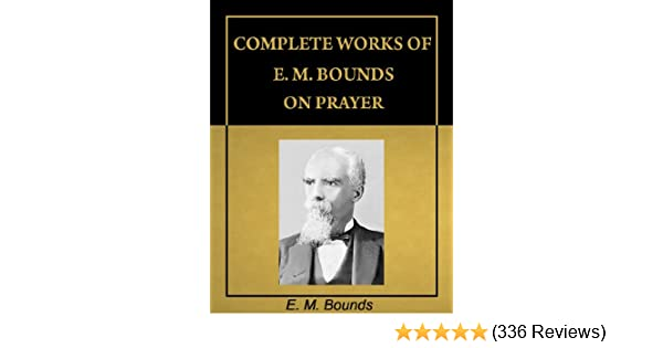 Complete Works of EM Bounds on Prayer (with Active Table of Contents)  [Annotated] See more