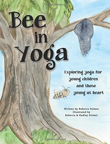 Read Online Bee in Yoga: Exploring yoga for young children and those young at heart pdf