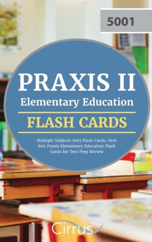 Praxis II Elementary Education Multiple Subjects 5001 Flash Cards: Over 800 Praxis Elementary Education Flash Cards for Test Prep Review