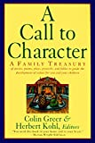 A Call to Character: Family Treasury of Stories, Poems, Plays, Proverbs, and Fables to Guide the Development of Values for You and Your Children