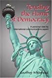 Tending the Flame of Democracy, Geoffrey Whitehead, 0595302858
