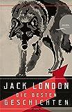 Jack London - Die besten Geschichten / Nordland-Stories (Neuübersetzung)