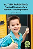 Autism Parenting: Practical Strategies for a Positive School Experience: Over 300 tips for parents to enhance their child's school success