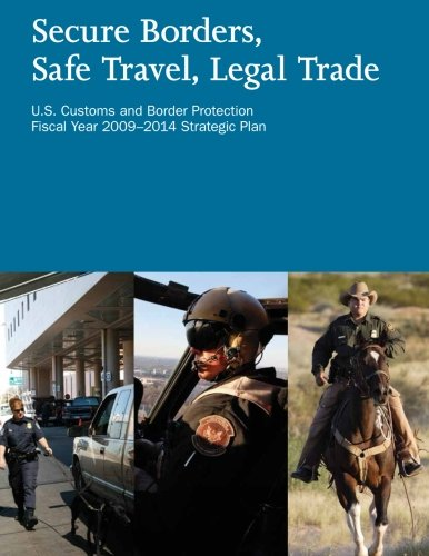 Secure Borders, Safe Travel, Legal Trade: U.S. Customs and Border Protection Fiscal Year 2009-2014 Strategic Plan
