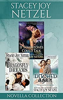 Stacey Joy Netzel Novella Collection: (If Tombstones Could Talk, Dragonfly Dreams, Ditched Again) by [Netzel, Stacey Joy]