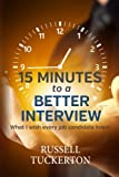 What I Wish EVERY Job Candidate Knew: 15 Minutes to a Better Interview