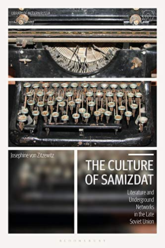 The Culture of Samizdat: Literature and Underground Networks in the Late Soviet Union (Library of Modern Russia) Josephine von Zitzewitz