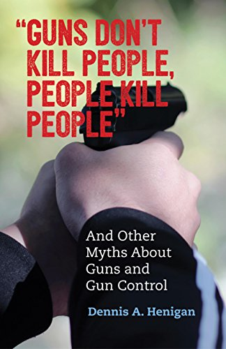 """Guns Don't Kill People, People Kill People"": And Other Myths About Guns and Gun Control cover"