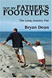 Not My Father's Footsteps, Bryan Dean, 0595337864