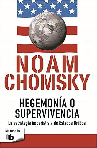 Hegemonía o supervivencia: La estrategia imperialista de