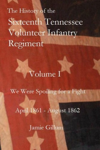 Download The History of the Sixteenth Tennessee Volunteer Infantry Regiment: We Were Spoiling for a Fight ebook