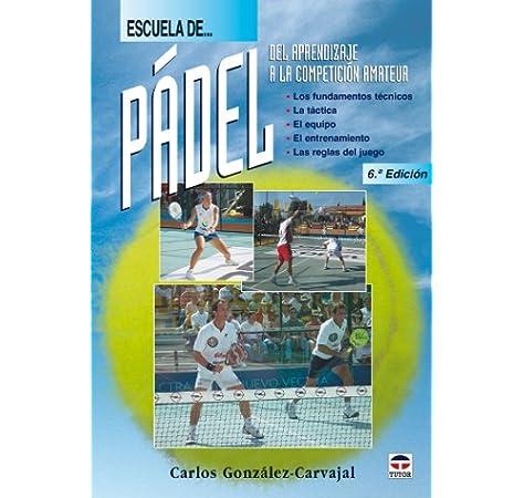 Escuela de pádel : del aprendizaje a la competición amateur: Amazon.es: González Carvajal, Carlos: Libros