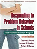 Responding to Problem Behavior in Schools, Second Edition: The Behavior Education Program (Guilford Practical Intervention in the Schools) 2nd (second) Edition by Crone Phd, Deanne A., Hawken Phd, Leanne S., Horner PhD, Rob (2010)
