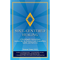 Soul-Centered Healing: A Psychologist's Extraordinary Journey into the Realms of Sub-Personalities, Spirits, and Past Lives